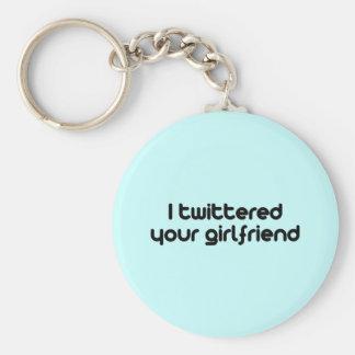 I twittered your girlfriend keychain
