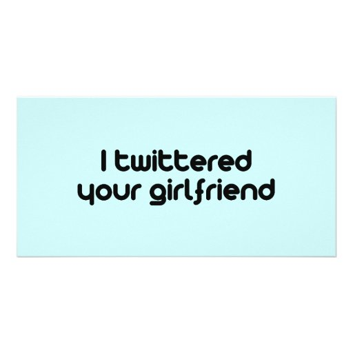 I twittered your girlfriend personalized photo card
