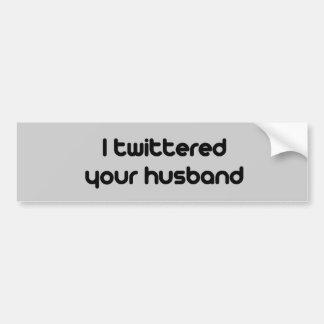 I twittered your husband bumper sticker