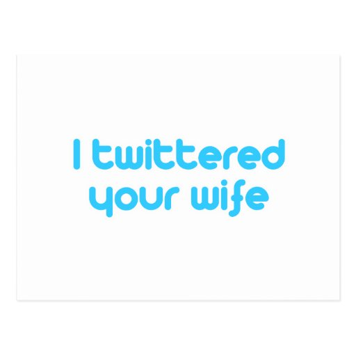 I twittered your wife postcard