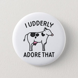 I Udderly Adore That Pinback Button