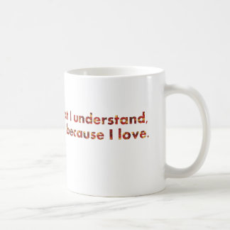 ... I understand because I love (Tolstoy quote) Coffee Mug