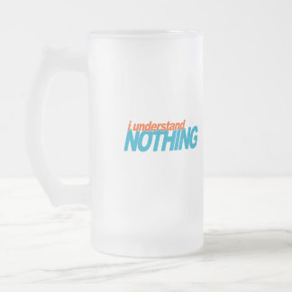 I Understand Nothing Coffee Mug