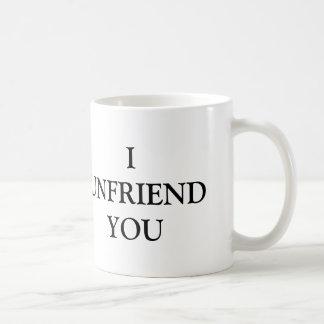 I Unfriend you Coffee Mug