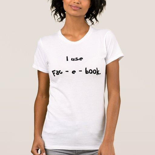 I use, Fac - e - book. Tshirts