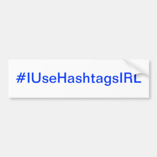 I Use Hashtags In Real Life Twitter Addict Car Bumper Sticker
