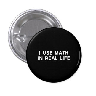 I Use Math In Real Life Pinback Button