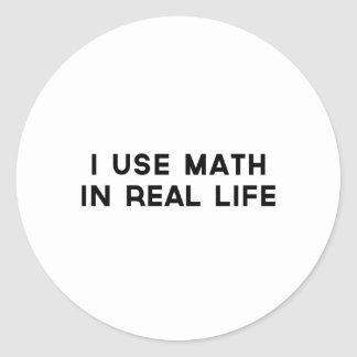 I Use Math In Real Life Classic Round Sticker