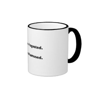 I use to be disgusted.Now I'm just amused. Ringer Mug