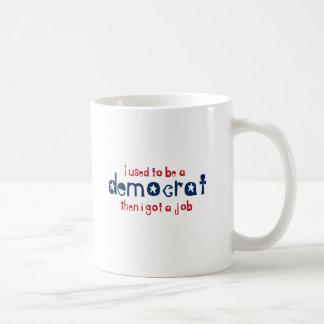 I used to be a Democrat then I got a job Coffee Mug