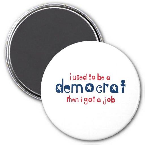 I used to be a Democrat then I got a job Fridge Magnets