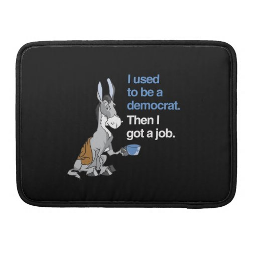 I USED TO BE A DEMOCRAT, THEN I GOT A JOB.png MacBook Pro Sleeve