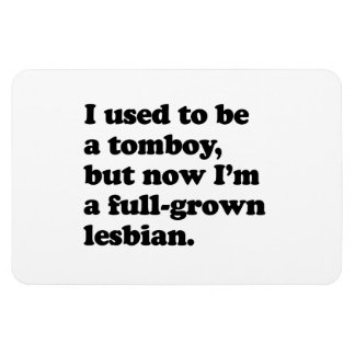 I used to be a tomboy, but now I'm a lesbian.png Rectangular Photo Magnet