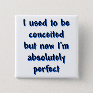 I used to be conceited pinback button