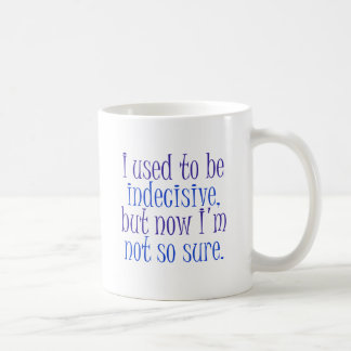 I used to be Indecisive Coffee Mugs
