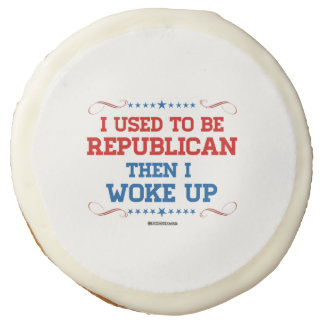 I used to be Republican, then I wokeup Sugar Cookie