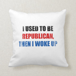 I used to be Republican, then I work up Faded.png Pillows