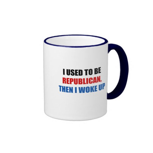 I used to be Republican, then I work up Coffee Mugs