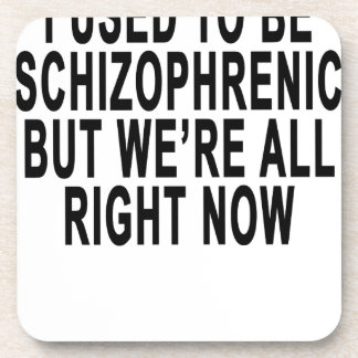 I USED TO BE SCHIZOPHRENIC BUT WE'RE ALL RIGHT NOW COASTER
