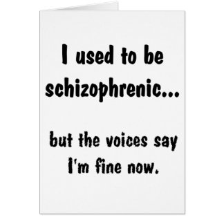 I used to be Schizophrenic... Card