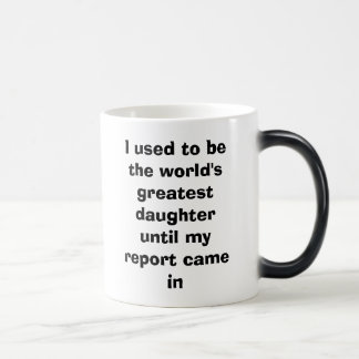 I used to be the world's greatest daughter unti... magic mug