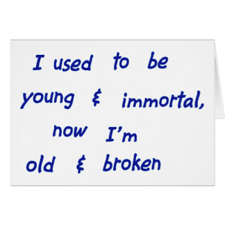 I used to be young & immortal greeting card