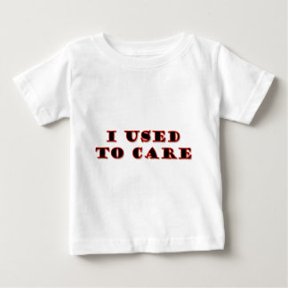 I Used to Care Baby T-Shirt