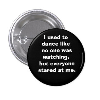 I used to dance like no one was watching, but e... pinback button
