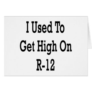 I Used To Get High On R-12 Card