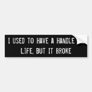 I Used to Have a Handle on Life, but It Broke Bumper Sticker