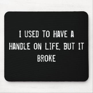 I Used to Have a Handle on Life, but It Broke Mouse Pad