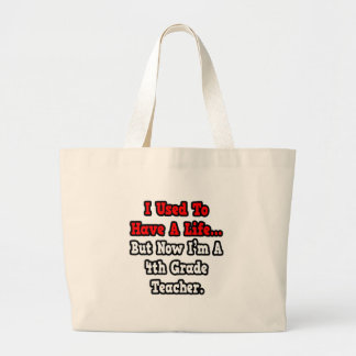 I Used to Have a Life...4th Grade Teacher Tote Bags