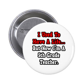 I Used to Have a Life...5th Grade Teacher Pinback Buttons