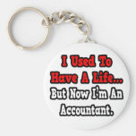 I Used to Have a Life...Accountant Key Chains