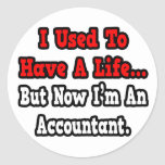 I Used to Have a Life...Accountant Classic Round Sticker
