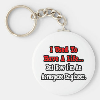 I Used to Have a Life...Aerospace Engineer Basic Round Button Keychain