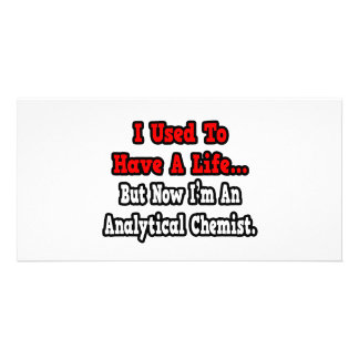 I Used to Have a Life...Analytical Chemist Photo Card