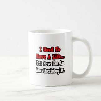 I Used to Have a Life...Anesthesiologist Coffee Mug