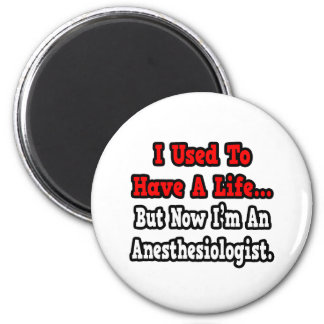 I Used to Have a Life...Anesthesiologist 2 Inch Round Magnet