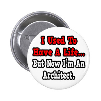 I Used to Have a Life...Architect Pinback Buttons
