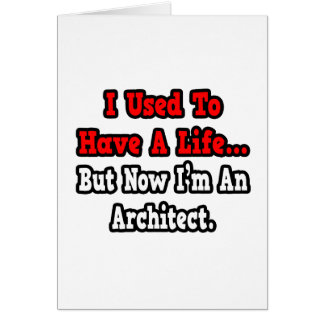 I Used to Have a Life...Architect Greeting Cards