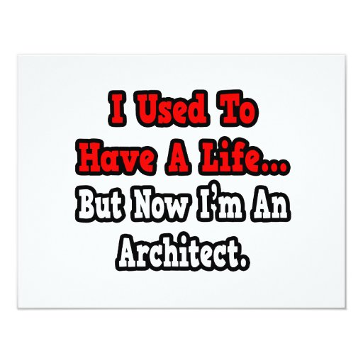I Used to Have a Life...Architect 4.25x5.5 Paper Invitation Card