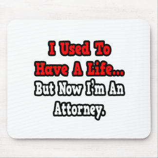 I Used to Have a Life...Attorney Mouse Pad