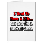 I Used to Have a Life...Baseball Coach Greeting Cards