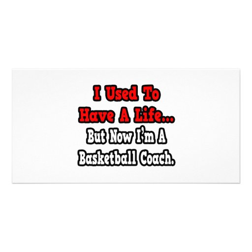 I Used to Have a Life...Basketball Coach Photo Card