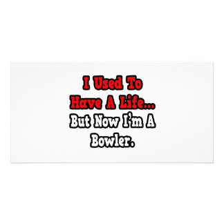 I Used to Have a Life...Bowler Customized Photo Card