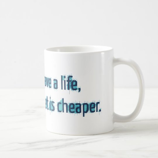 I Used To Have A Life But The Internet Is Cheaper Coffee Mug