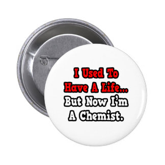 I Used to Have a Life...Chemist Pin