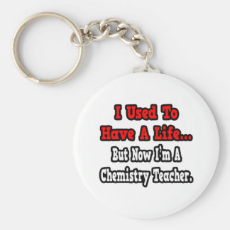 I Used to Have a Life...Chemistry Teacher Keychain