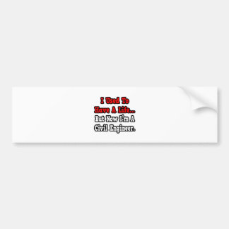 I Used to Have a Life...Civil Engineer Bumper Sticker